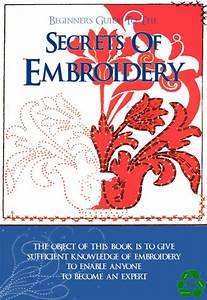 The Secrets Of Embroidery The Beginners Guide Tutorial Book Of