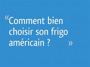 Comment Choisir Son Frigo : comment bien choisir son frigo am ricain 65 messages ~ Nature-et-papiers.com Idées de Décoration