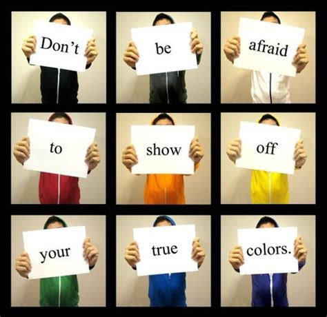 show your colors dont be afraid to show your true colors pictures