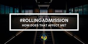 what is rolling admission and how does that affect me With colleges with rolling admissions