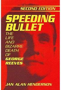 George Reeves - Speeding Bullet: The Life and Bizarre ...