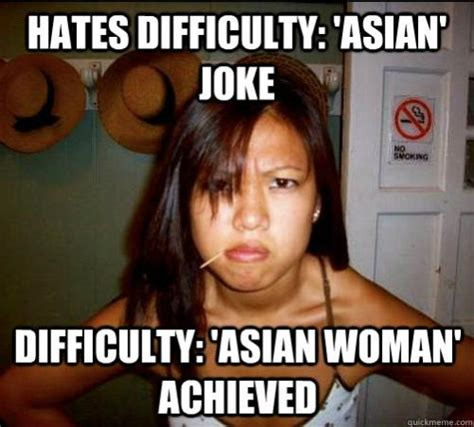 Asian Woman Meme - hates diffculty asian joke difficulty asian woman achieved