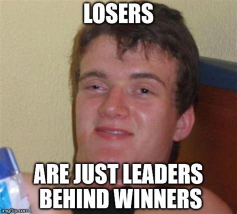 Loser Meme - 10 guy meme imgflip