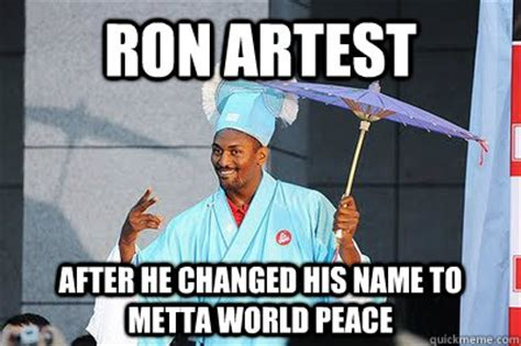 Ron Artest Meme - ron artest after he changed his name to metta world peace ron artest quickmeme