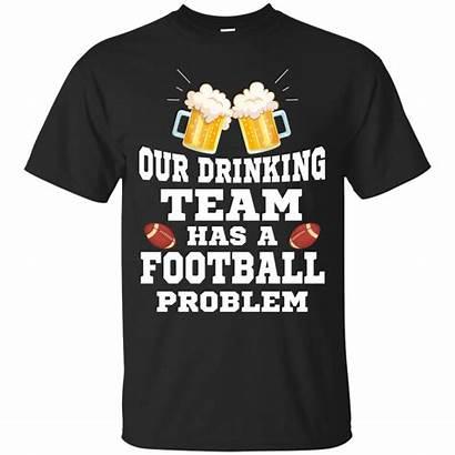 Football Team Problem Funny Drinking Ultra Order