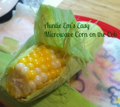 microwave corn on the cob auntie em s easy microwave corn on the cob auntie em s guide to life