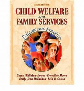 Child Welfare and Family Services: Policies and Practice ...