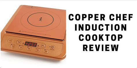 copper chef induction cooktop review induction guide