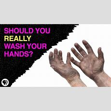 Should You Really Wash Your Hands? Youtube