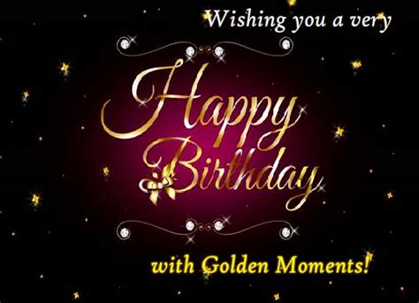 happy birthday  golden moments  birthday wishes ecards