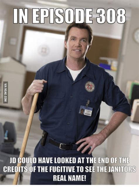 Janitor Meme - in episode 308 jd could have looked at the end of the credits of the fugitive to see the