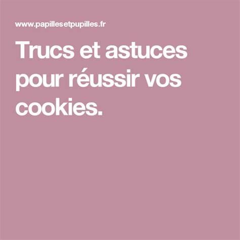 trucs  astuces pour reussir vos cookies trucs