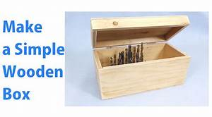 Making a Simple Wooden Storage Box A Woodworkweb