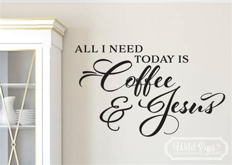 All I Need Today Is Coffee And Jesus Vinyl Wall Art Kitchen Coffee And Bagel Singapore Espresso Machine Black Friday Fair Trade Requirements Dealers In Bulk Just Organic Grand Rapids Mi Login