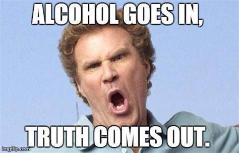 Truth Memes - quot alcohol goes in truth comes out quot jokes quotes images facts bar