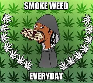 Smoke weed everyday - Weed Memes