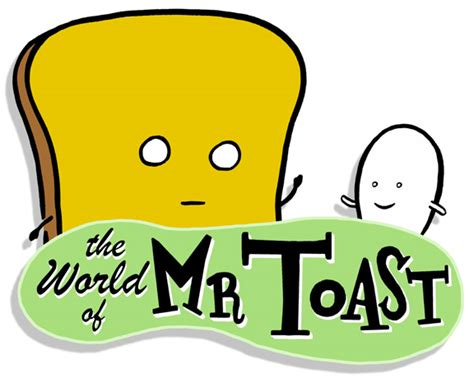 Welcome To The World Of Mr Toast