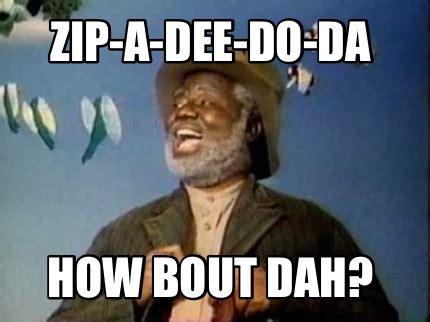 Zip Meme - meme creator zip a dee do da how bout dah meme generator at memecreator org