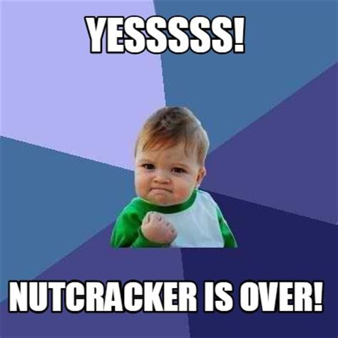 Meme Org - meme creator yesssss nutcracker is over meme generator at memecreator org