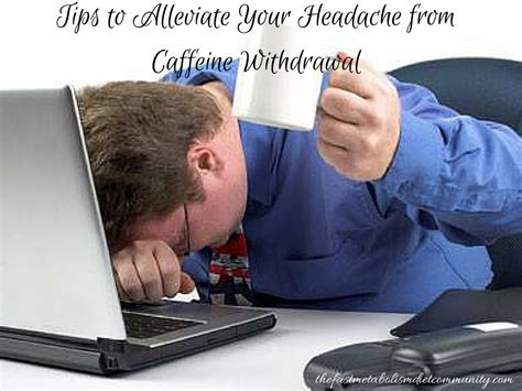 A caffeine headache can occur because caffeine is a drug that is common in our diet, highly advertised, socially acceptable caffeine withdrawal can happen easily enough to someone who has a relatively low tolerance for caffeine and innocently reduces their customary sources of the drug. The Fast Metabolism Diet Community - A community that helps address the most common questions of ...