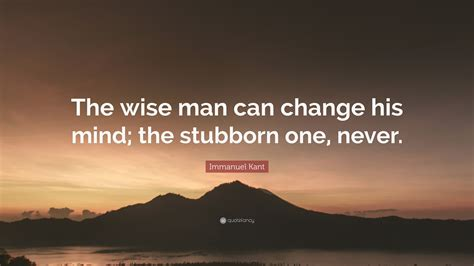 immanuel kant quote  wise man  change  mind