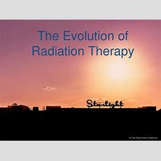 The Evolution Of Radiation Therapy