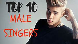 Top 10 MOST POPULAR MALE SINGERS in 2016 !! - YouTube
