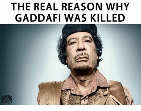 Gaddafi Meme - the real reason why gaddafi was killed meme on sizzle