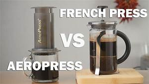 French Press Kaffeepulver : aeropress vs french press pros and cons you need to know youtube ~ Orissabook.com Haus und Dekorationen