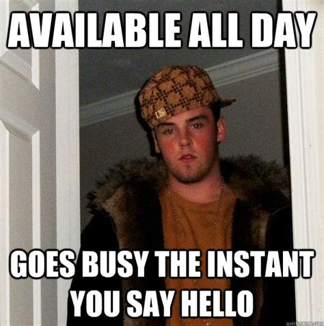 Instant Meme - available all day goes busy the instant you say hello scumbag steve quickmeme