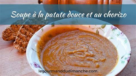 cuisiner c駘eri soupe à la patate douce et au chorizo le gourmand du dimanche