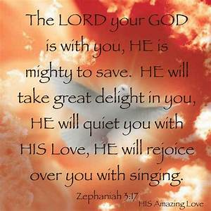 "Zephaniah 3:17 ""he Lord thy God in the midst of thee is ..."