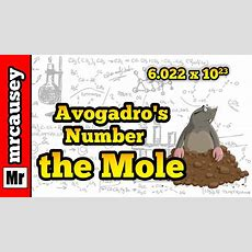 Avogadro's Number, The Mole And How To Use The Mole Youtube
