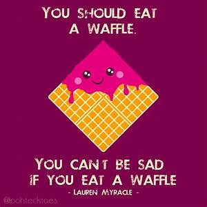 """8: """"You sh... Waffle Love Quotes"""