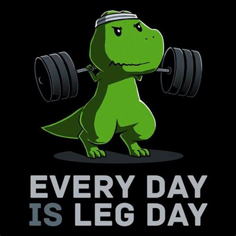 Every Day Is Leg Day  Funny, Cute & Nerdy Shirts Teeturtle