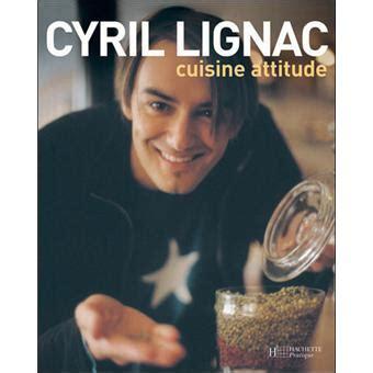 cyril lignac cuisine attitude cuisine attitude broché cyril lignac achat livre