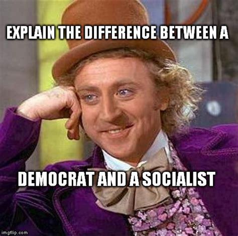 Democrat Memes - democrats and socialists imgflip