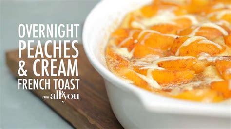 Overnight Peaches Cream French Toast Recipe Myrecipes