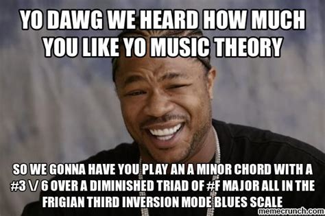 Music Theory Memes - yo dawg we heard how much you like yo music theory