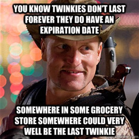 Twinkie Meme - you know twinkies don t last forever they do have an expiration date somewhere in some grocery