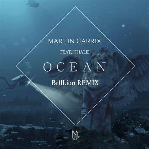 Ocean martin garrix, david guetta feat. Martin Garrix - Ocean(ft. Khalid) (BrillLion Remix) by ...
