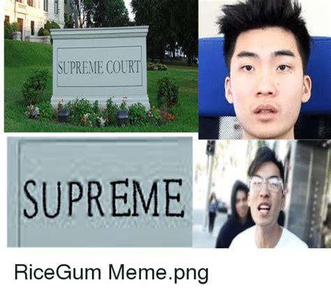 Ricegum Memes - supreme court supreme meme on me me