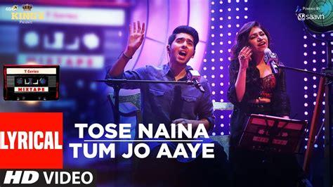 Tose Naina Tum Jo Aaye Song (lyrical