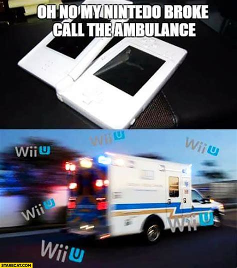 Wii U Meme - oh no my nintento broke call the ambulance wii u wii u starecat com