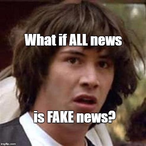 Fake News Memes - conspiracy keanu memes imgflip