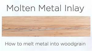 Molten Metal Inlay How to melt metal into wood grain