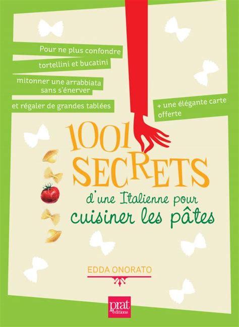cuisiner les pates livre 1001 secrets d une italienne pour cuisiner les