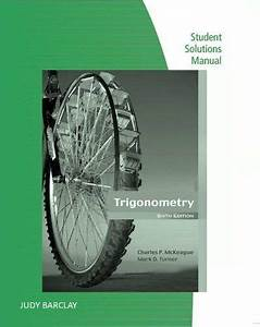 Student Solutions Manual For Mckeague  Turner U0026 39 S Trigonometry By Charles Mckeague