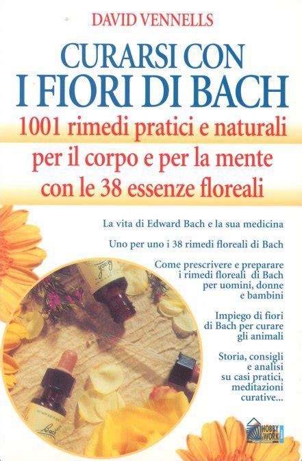 libri sui fiori di bach curarsi con i fiori di bach libro di david vennells