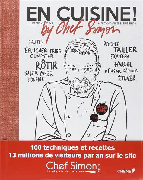 en cuisine by chef simon en cuisine by chef simon un livre du chef bertrand